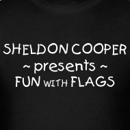 Design ~ SHELDON presents FUN WITH FLAGS T-Shirt