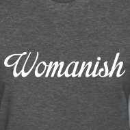 Design ~ Womanish