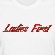 Design ~ Ladies First Women's T-Shirt