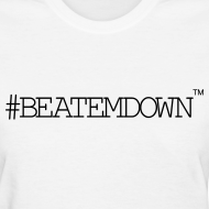 Design ~ #BEATEMDOWN Classic (Women's)