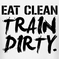 Design ~ Eat clean train dirty | Mens tee blkpr
