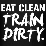 Design ~ Eat clean train dirty | Mens Tee