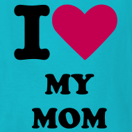 Design ~ I LUV MY MOM TEE