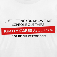 Design ~ Just Letting You Know That Someone Out There Really Cares About You, Not Me, But Someone Does