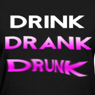 Design ~ Drink Drank Drunk Girls T Shirt