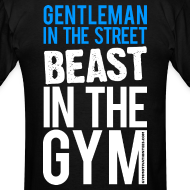 Design ~ Gentleman in the street beast in the gym | Mens tee (back print)