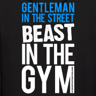 Design ~ Gentleman in the street beast in the gym | Mens hoodie (back print)