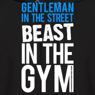 Design ~ Gentleman in the street beast in the gym | Mens hoodie
