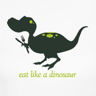 Design ~ Eat Like a Dinosaur - Women's Tee