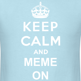Design ~ Keep Calm and Meme On