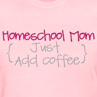 Design ~ Homeschool Mom- Just Add Coffee