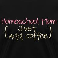 Design ~ BEST SELLER- Homeschool Mom- Just Add Coffee