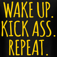 Design ~ Wake Up, Kick Ass, Repeat