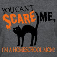 Design ~ You Can't Scare Me, I'm a Homeschool Mom!
