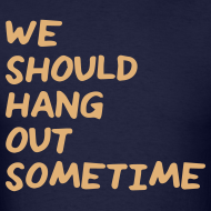 Design ~ We Should Hang Out Sometime - Handwriting