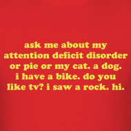 Design ~ Ask Me About My Attention Deficit Disorder T-Shirt - Yellow Print
