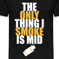 Design ~ The Only Thing I Smoke is Mid