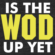 Design ~ Is The Wod Up Yet Crossfit Shirt