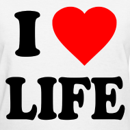 Design ~ I Love Life Pro-Life Anti-Abortion T-Shirt