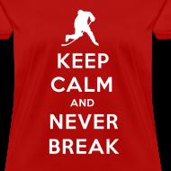 Design ~ Keep Calm and Never Break Women's T-Shirt