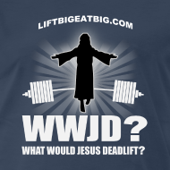 Design ~ WWJD? What Would Jesus Deadlift?