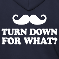Design ~ Mustache Turn Down For What?
