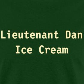 Lieutenant Dan Ice Cream Shirt lieutenant dan ice cre...