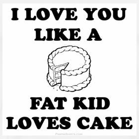 i love you like a fat kid loves cake tumblr - photo #39