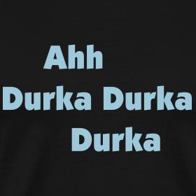 Design ~ Ahh Durka Durka Durka