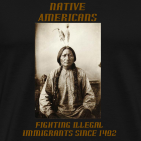 Design ~ Native Americans - fighting illegal immigrants since 1492
