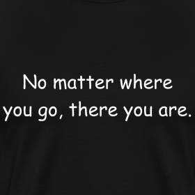 No Matter Where You Go There You Are 3xl White Text