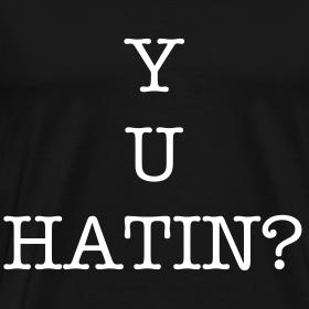 Design ~ Y U hatin?