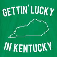 Design ~ Getting Lucky in Kentucky T Shirt