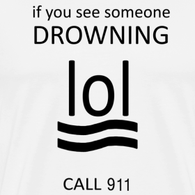Design ~ If you see someone drowning, lol, call 911
