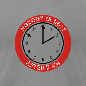 Design ~ Nobody Is Ugly After 2 Am