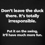 Design ~ MENS SIMPLE: Don't leave the duck there.