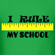 Design ~ I Rule My School - MensStndWt