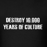 Design ~ Destroy 10,000 years of culture