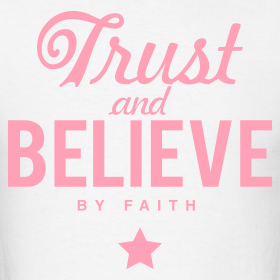 Design ~ Trust and Believe By Faith