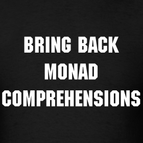 Design ~ Bring Back Monad Comprehensions