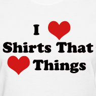 Design ~ I Heart Shirts That Heart Things (Ladies)