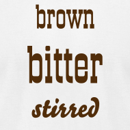 Design ~ Brown Bitter Stirred Men's Tee