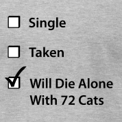 Single. Taken. Will Die Alone With 72 Cats.