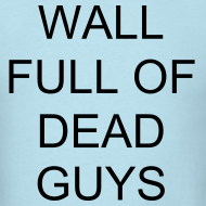 Design ~ Jeremy's Wall Full of Dead Guys shirt