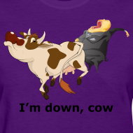 Design ~ I'm down, cow - Women's T