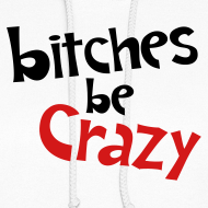 Design ~ Bitches Be Crazy - Women's Hoodie