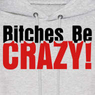 Design ~ Bitches Be Crazy - Men's Hoodie