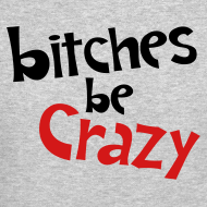 Design ~ Bitches Be Crazy - Men's Sweatshirt
