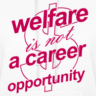 Design ~ Welfare is not a Career Opportunity - Women's Hoodie