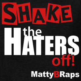 Shake the haters off matty b raps t shirt shop